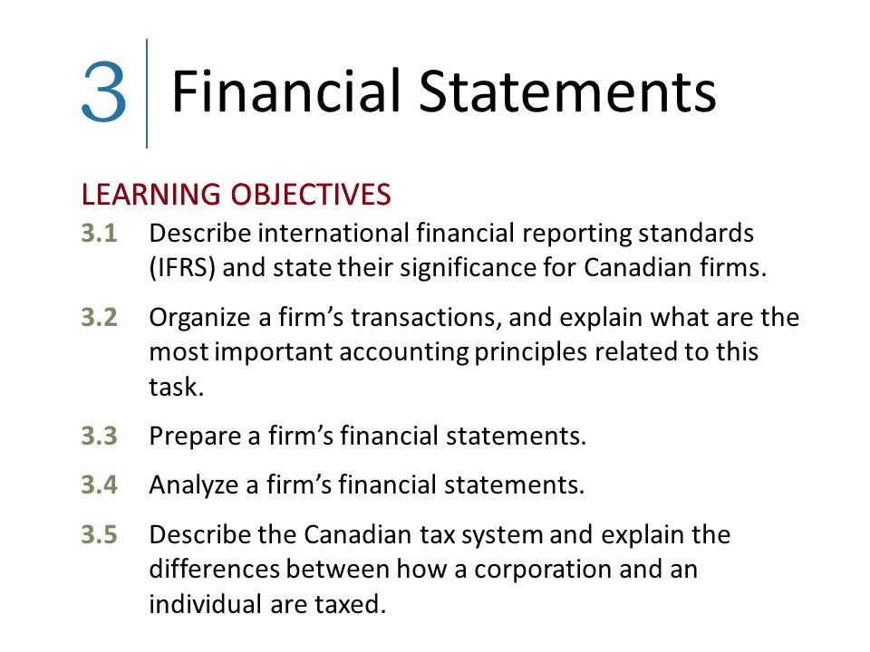 3 Financial Statements. 3.1 Describe international financial reporting standards (IFRS) and state their significance for Canadian firms.