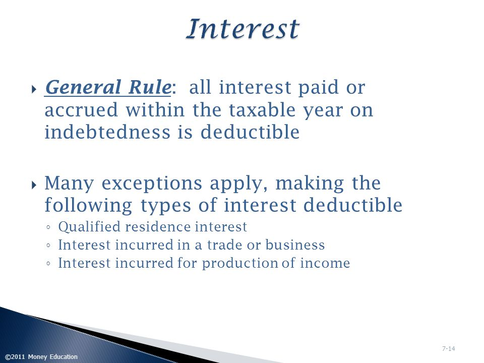 Interest General Rule: all interest paid or accrued within the taxable year on indebtedness is deductible.