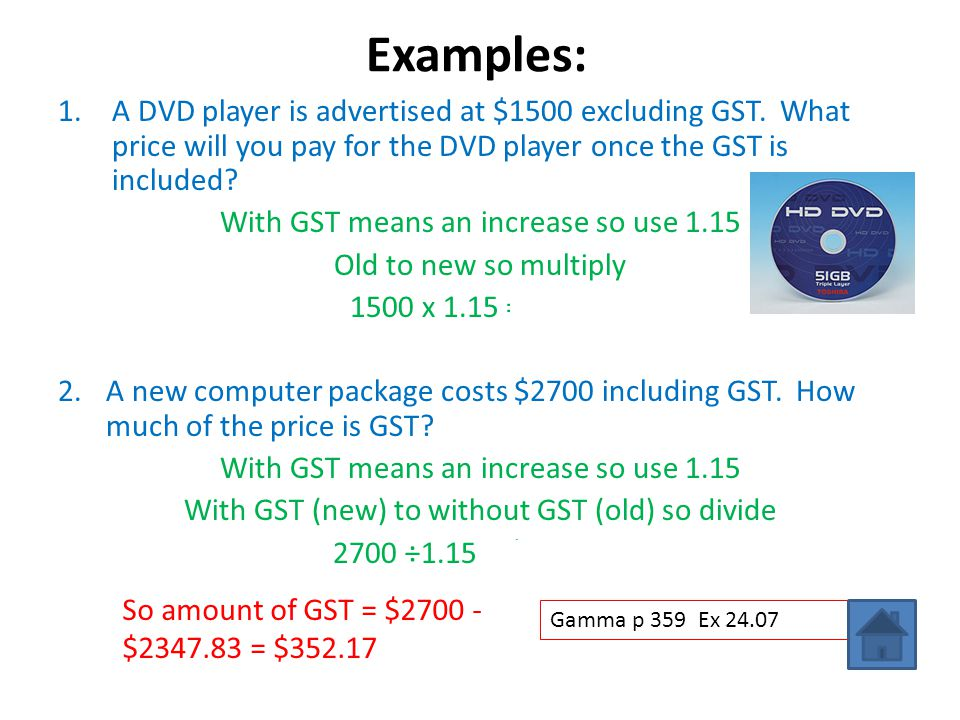 Examples: A DVD player is advertised at $1500 excluding GST. What price will you pay for the DVD player once the GST is included