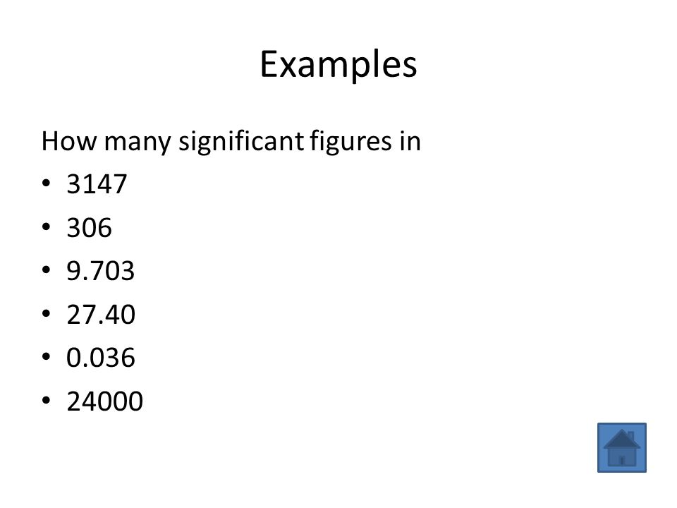 Examples How many significant figures in 3147 (4 sf) 306 (3 sf)