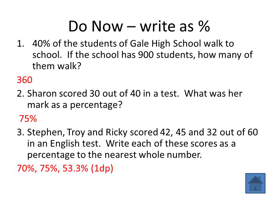 Do Now – write as % 40% of the students of Gale High School walk to school. If the school has 900 students, how many of them walk