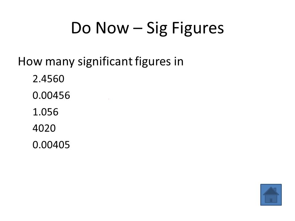 Do Now – Sig Figures How many significant figures in 2.4560 5