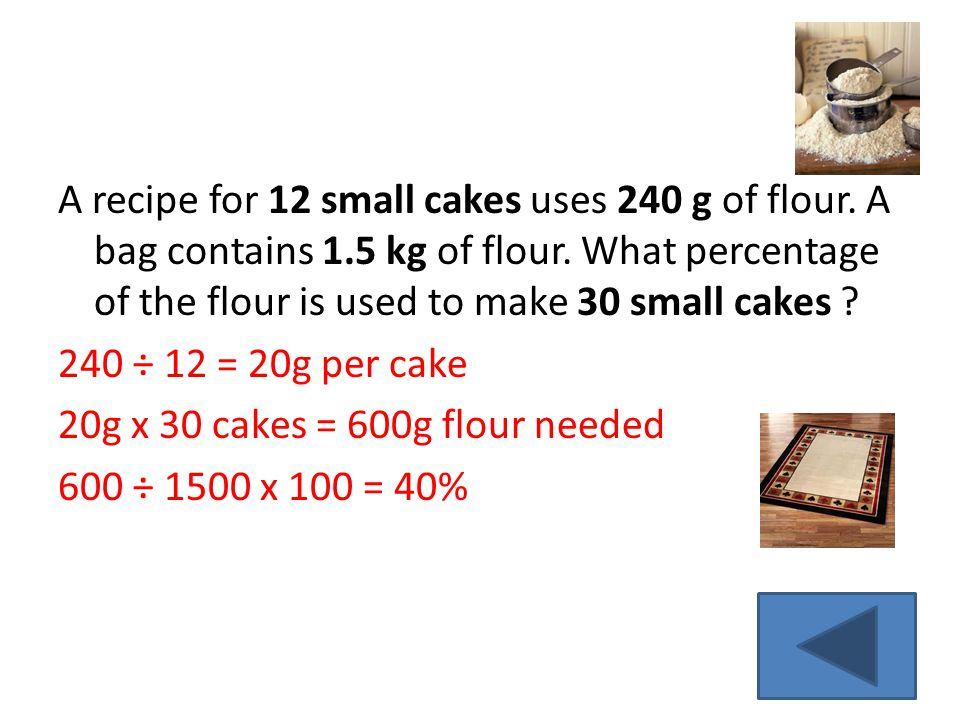 A recipe for 12 small cakes uses 240 g of flour. A bag contains 1