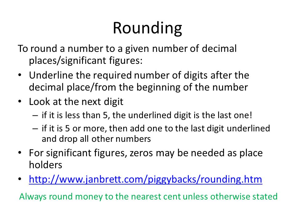 Rounding To round a number to a given number of decimal places/significant figures: