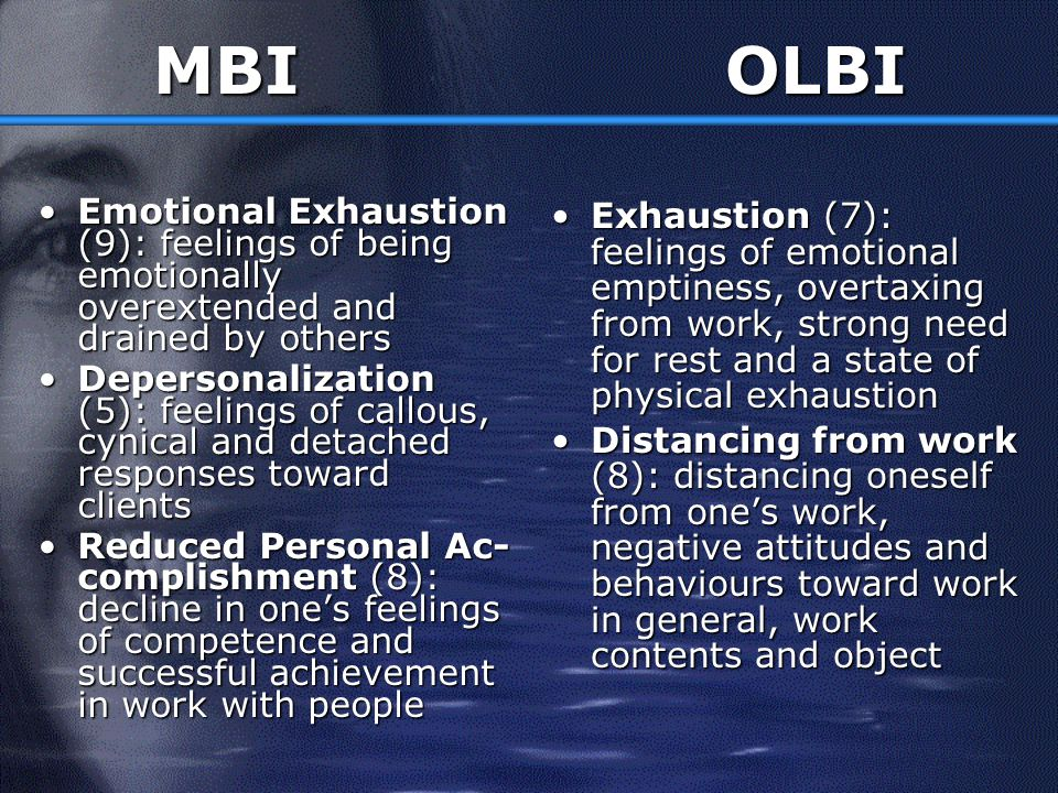 MBI OLBI Emotional Exhaustion (9): feelings of being emotionally overextended and drained by others.