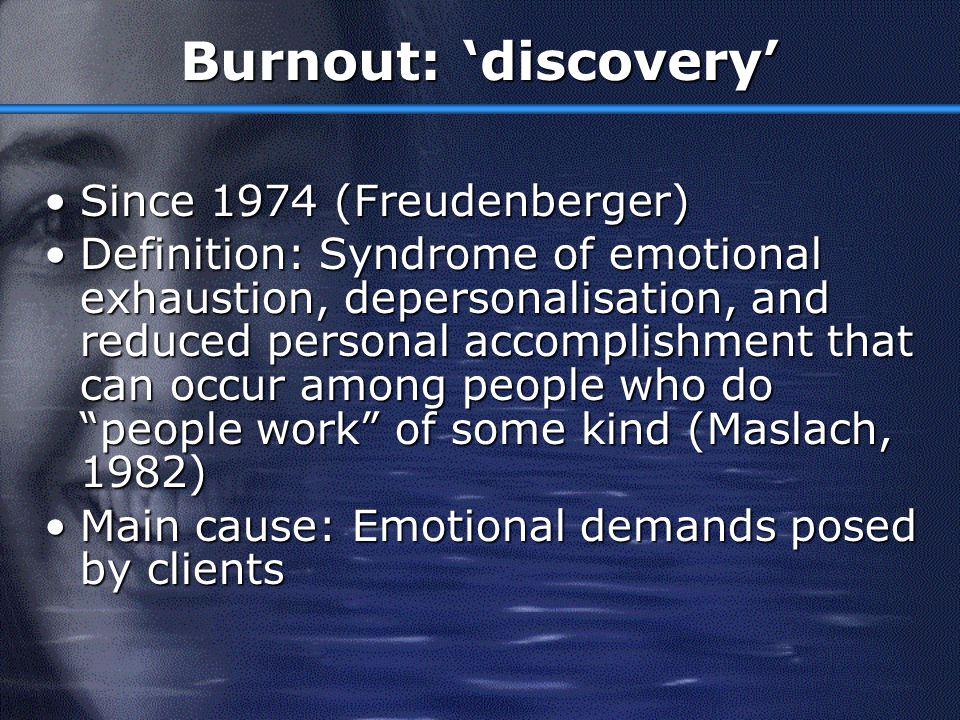 Burnout: 'discovery' Since 1974 (Freudenberger)