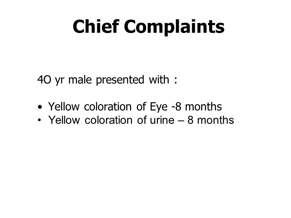 Chief Complaints 4O yr male presented with :