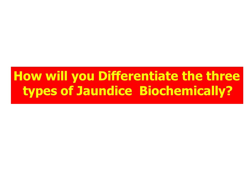 How will you Differentiate the three types of Jaundice Biochemically