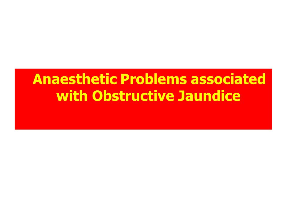 Anaesthetic Problems associated with Obstructive Jaundice