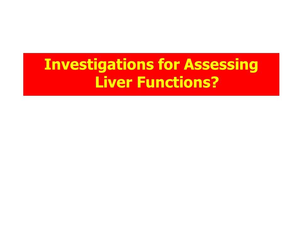 Investigations for Assessing Liver Functions