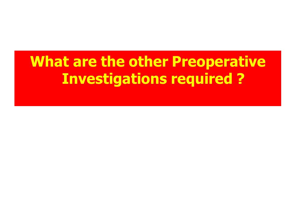 What are the other Preoperative Investigations required