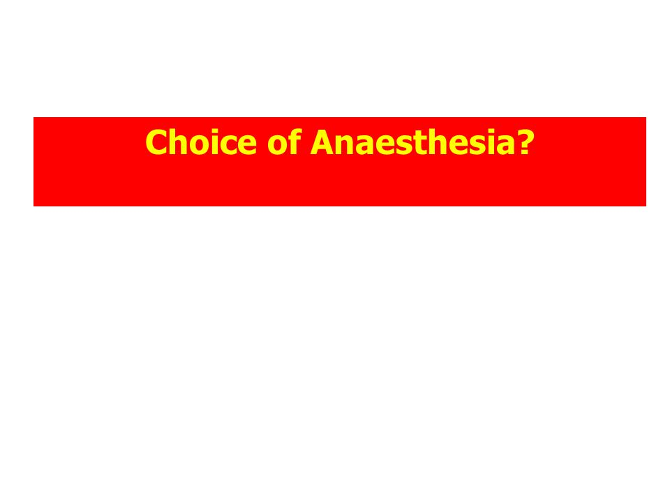 Choice of Anaesthesia