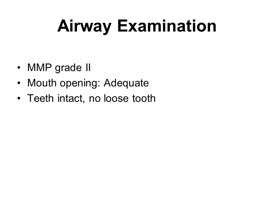 Airway Examination MMP grade II Mouth opening: Adequate