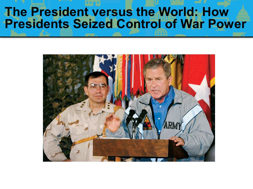 The President versus the World: How Presidents Seized Control of War Power