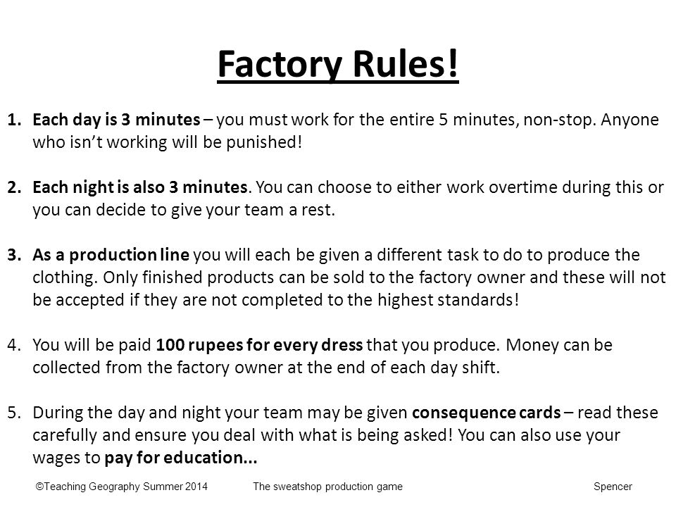 Factory Rules! Each day is 3 minutes – you must work for the entire 5 minutes, non-stop. Anyone who isn't working will be punished!