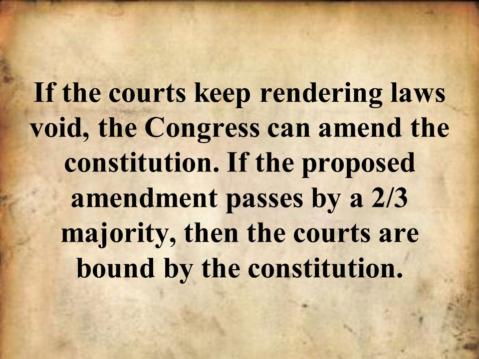 If the courts keep rendering laws void, the Congress can amend the constitution.