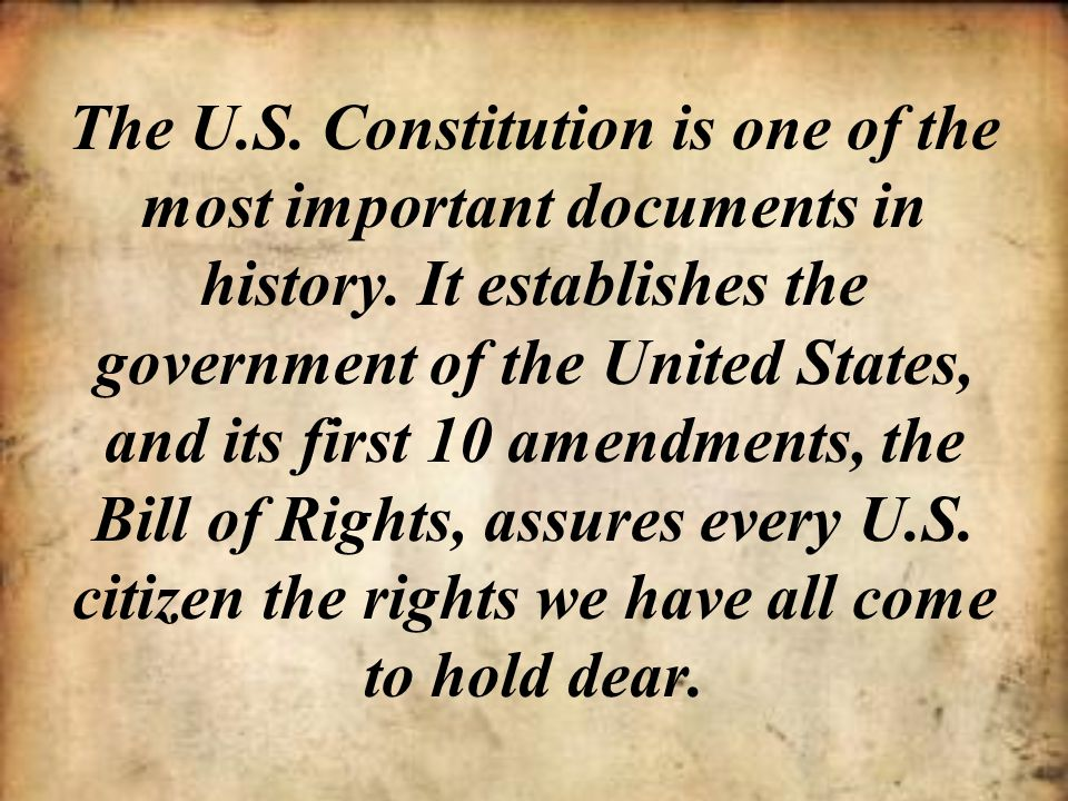 The U.S. Constitution is one of the most important documents in history.