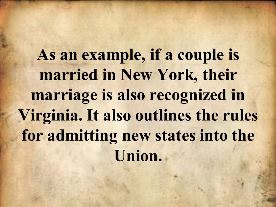 As an example, if a couple is married in New York, their marriage is also recognized in Virginia.