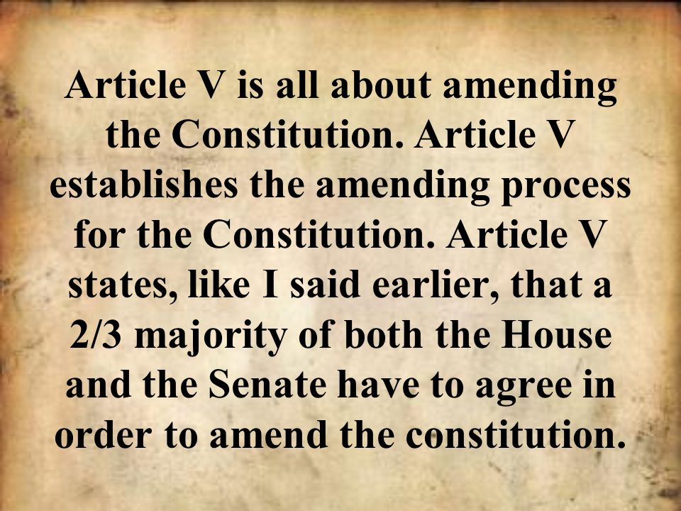 Article V is all about amending the Constitution