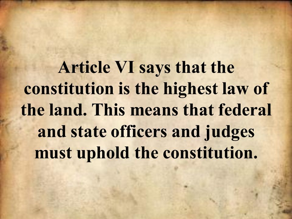 Article VI says that the constitution is the highest law of the land