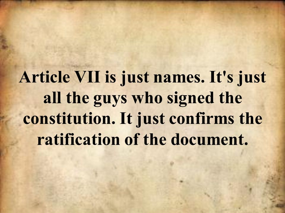 Article VII is just names