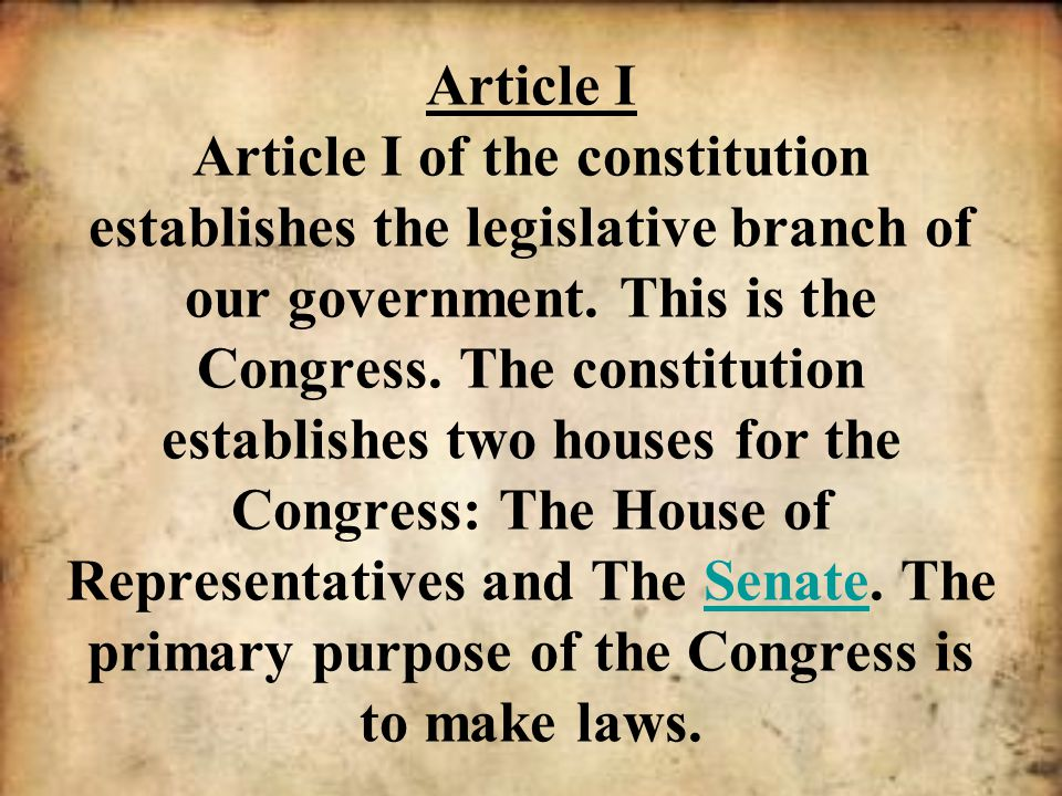 Article I Article I of the constitution establishes the legislative branch of our government.