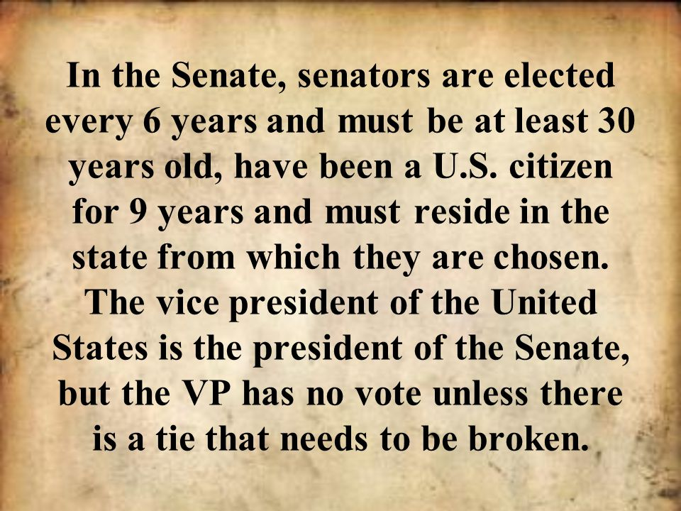 In the Senate, senators are elected every 6 years and must be at least 30 years old, have been a U.S.