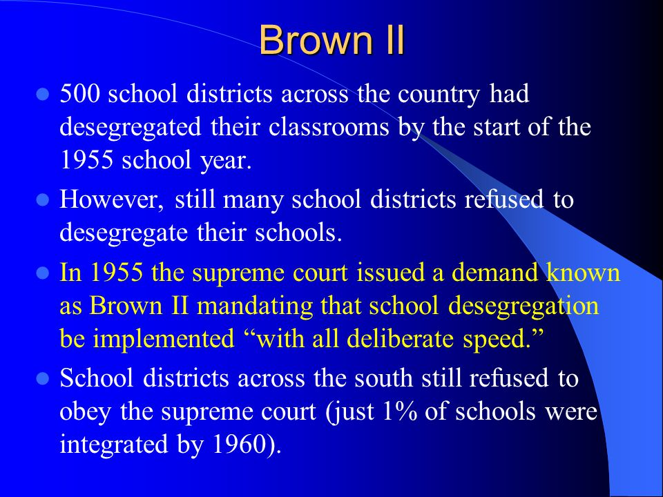 Brown II 500 school districts across the country had desegregated their classrooms by the start of the 1955 school year.