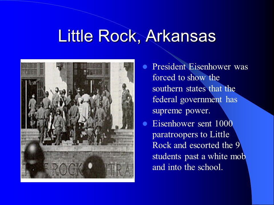 Little Rock, Arkansas President Eisenhower was forced to show the southern states that the federal government has supreme power.