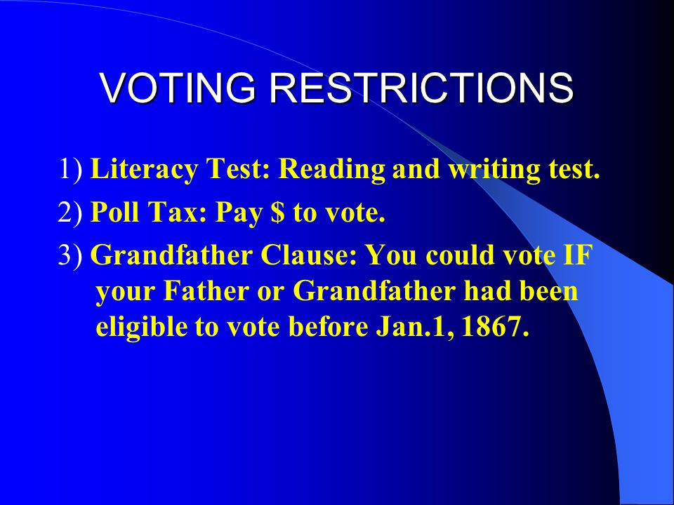VOTING RESTRICTIONS 1) Literacy Test: Reading and writing test.