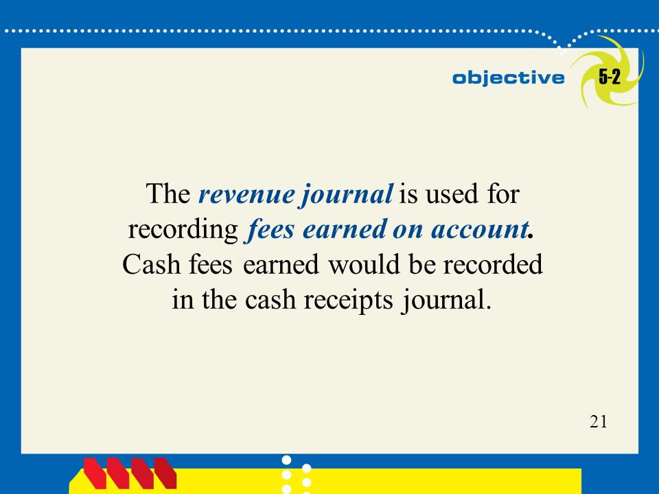 5-2 The revenue journal is used for recording fees earned on account.
