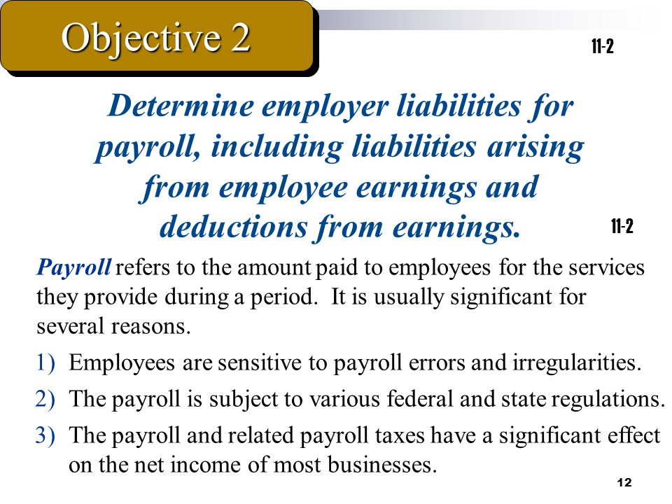 Objective 2 11-2. Determine employer liabilities for payroll, including liabilities arising from employee earnings and deductions from earnings.
