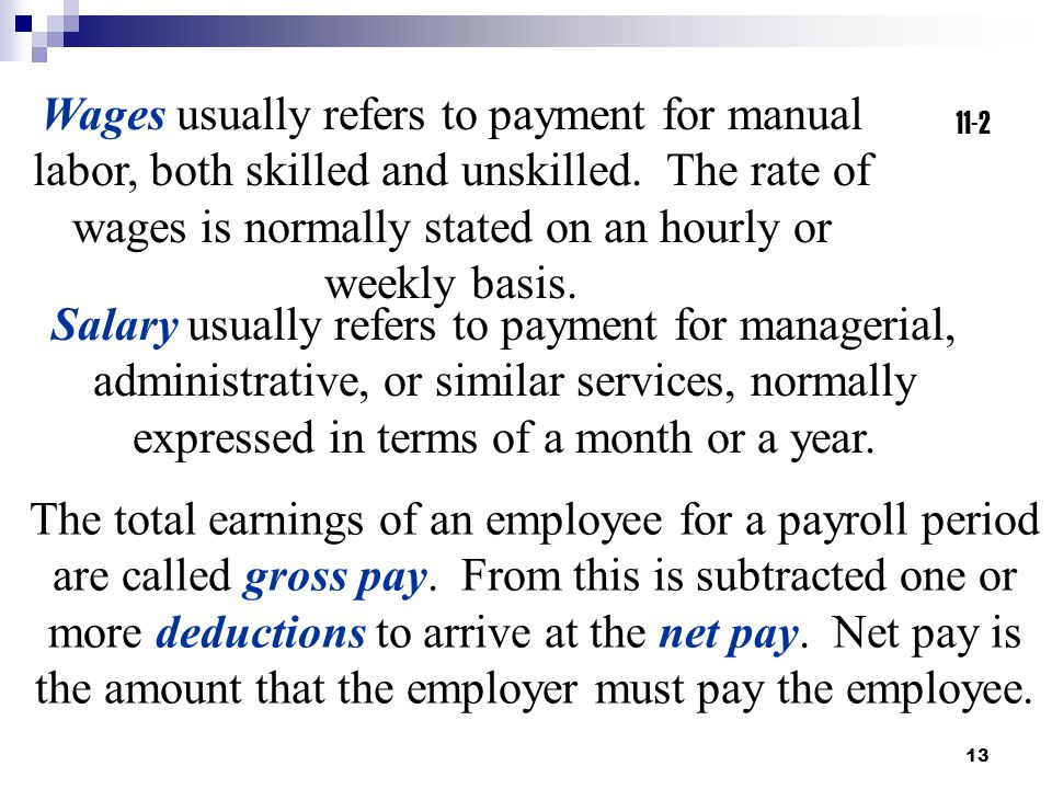 Wages usually refers to payment for manual labor, both skilled and unskilled. The rate of wages is normally stated on an hourly or weekly basis.