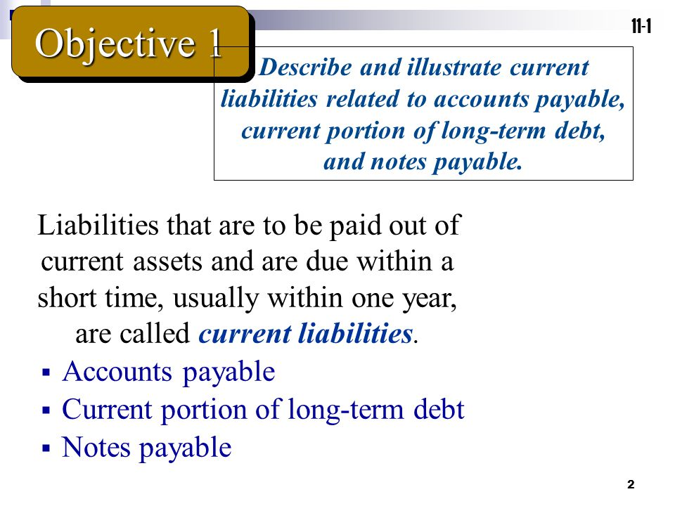 Objective 1 11-1. Describe and illustrate current liabilities related to accounts payable, current portion of long-term debt, and notes payable.