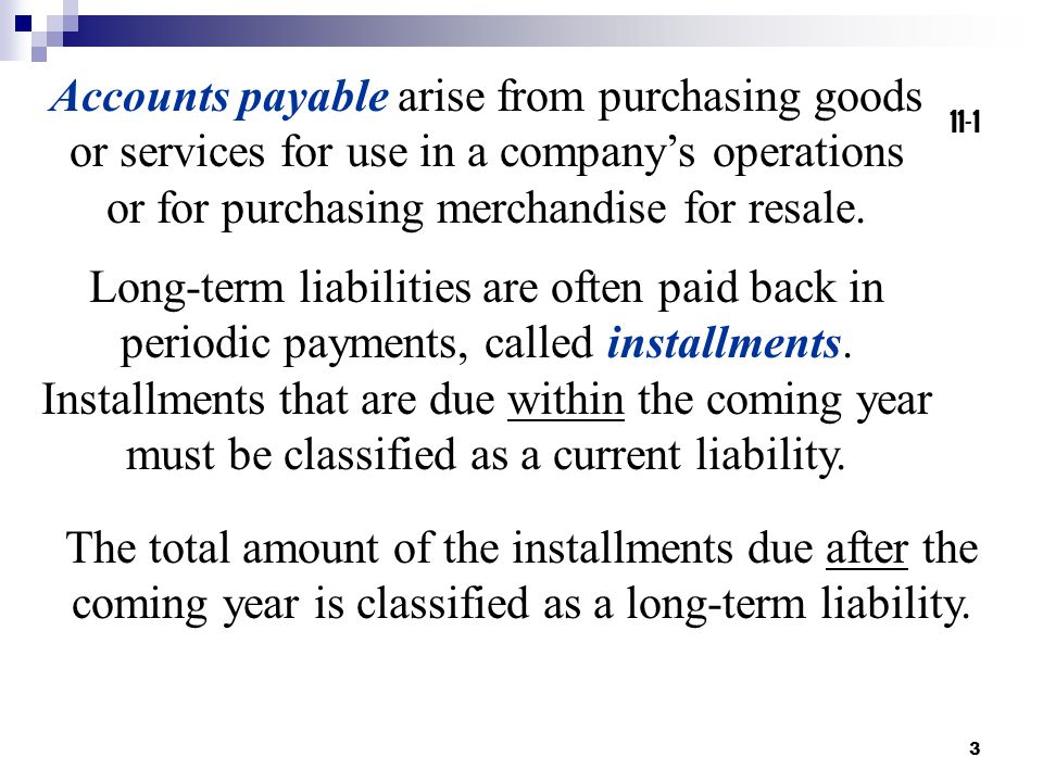 Accounts payable arise from purchasing goods or services for use in a company's operations or for purchasing merchandise for resale.