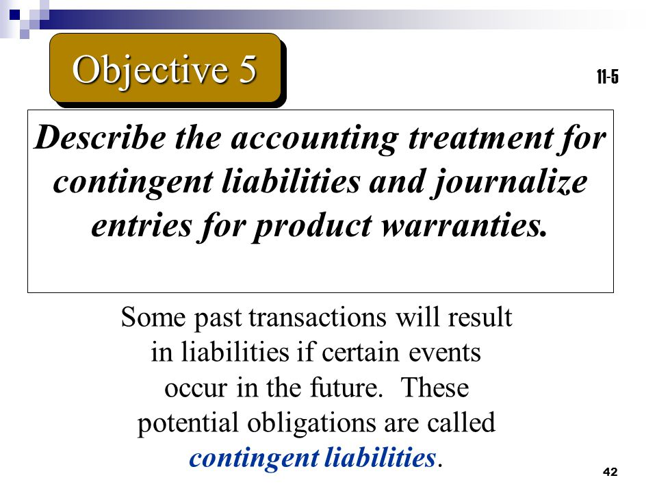 Objective 5 11-5. Describe the accounting treatment for contingent liabilities and journalize entries for product warranties.