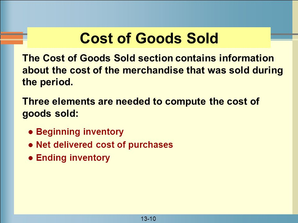 Cost of Goods Sold The Cost of Goods Sold section contains information about the cost of the merchandise that was sold during the period.