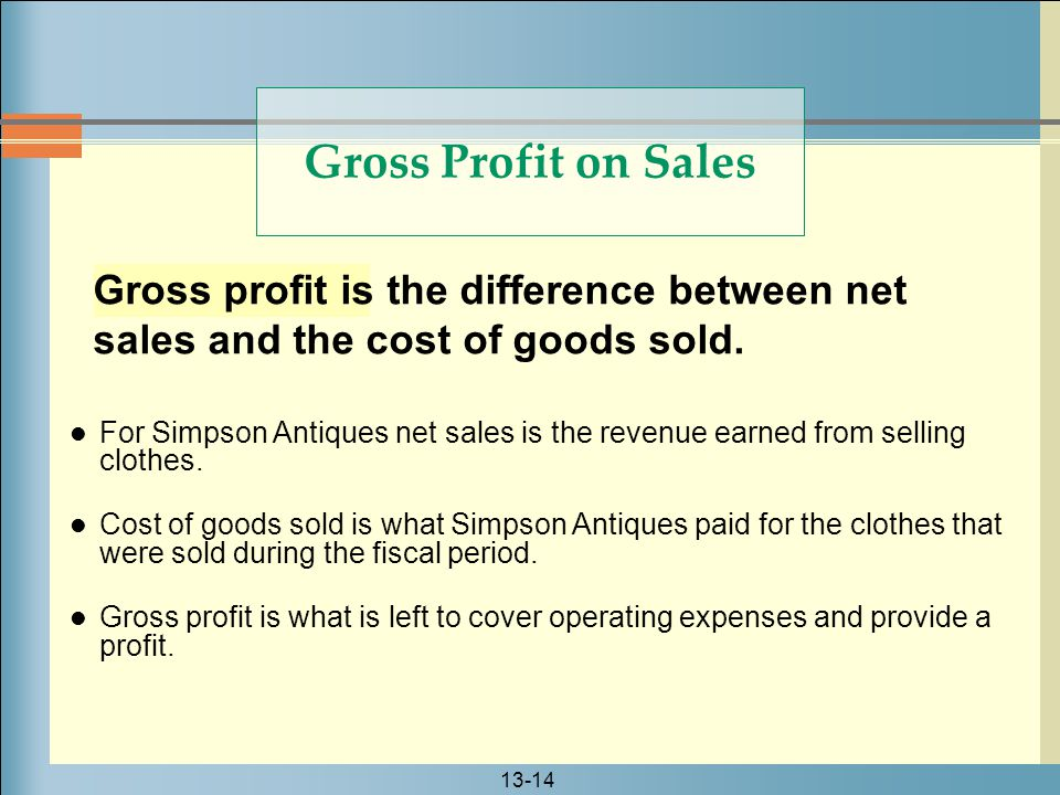 Gross Profit on Sales Gross profit is the difference between net sales and the cost of goods sold.