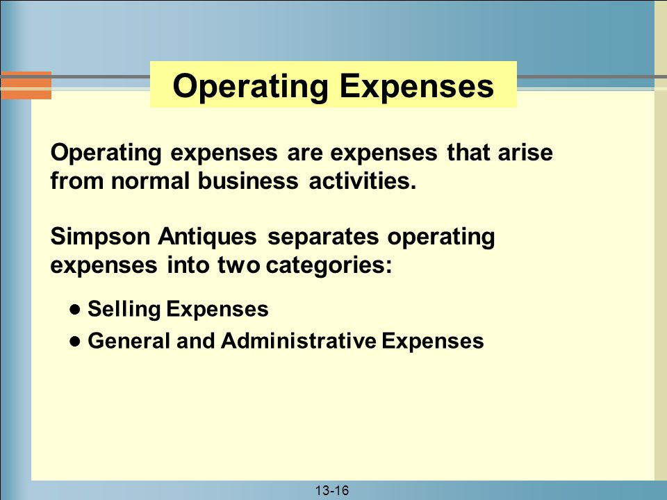 Operating Expenses Operating expenses are expenses that arise from normal business activities.