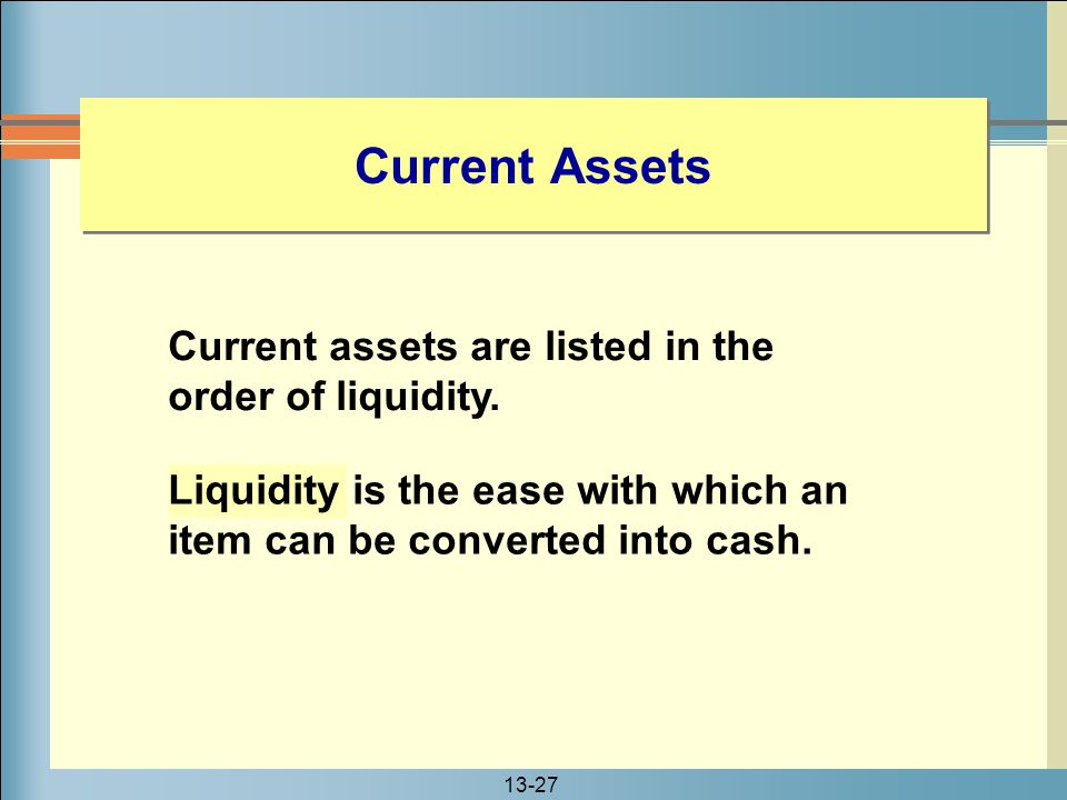 Current Assets Current assets are listed in the order of liquidity.