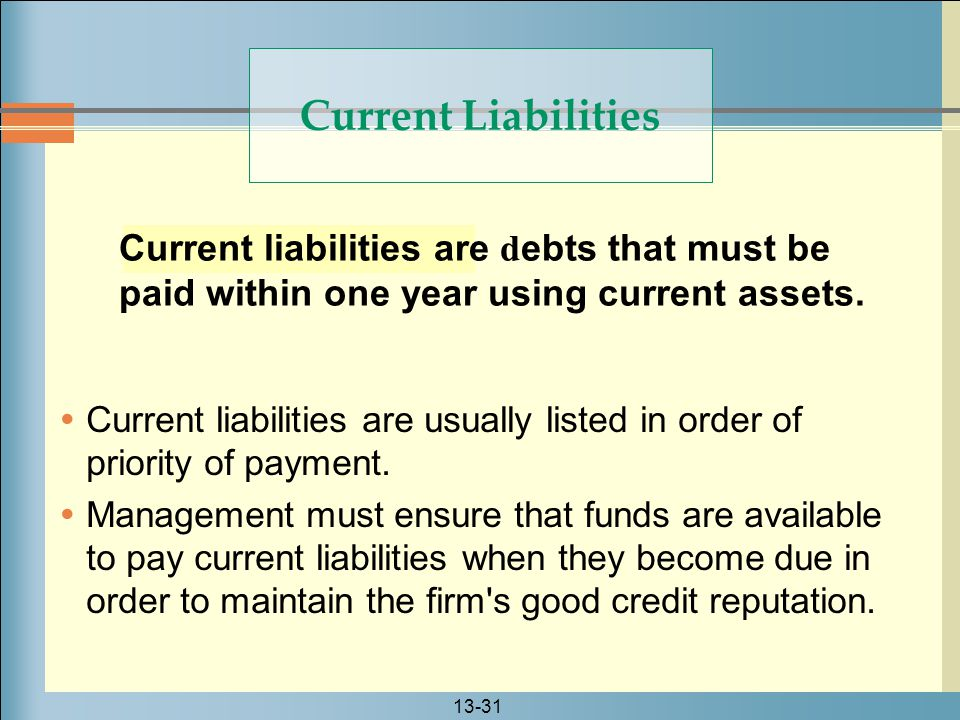 Current Liabilities Current liabilities are debts that must be paid within one year using current assets.