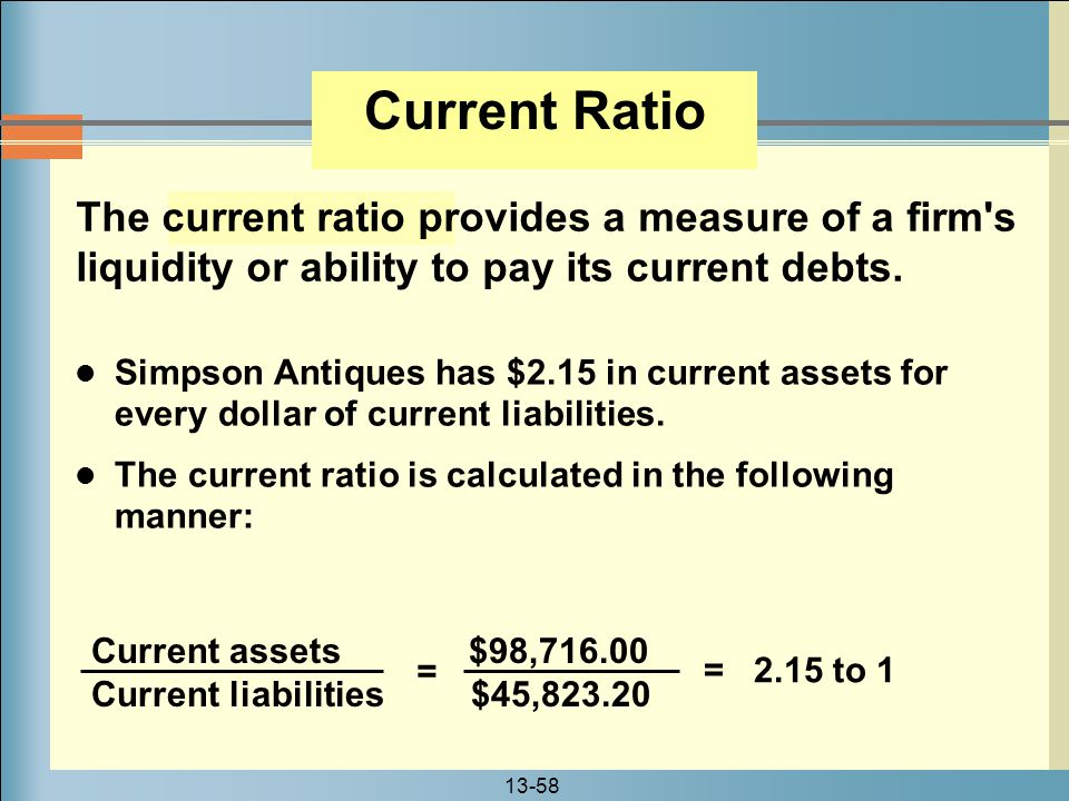Current Ratio The current ratio provides a measure of a firm s liquidity or ability to pay its current debts.