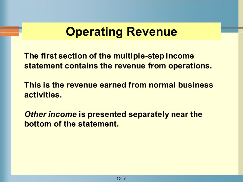 Operating Revenue The first section of the multiple-step income statement contains the revenue from operations.