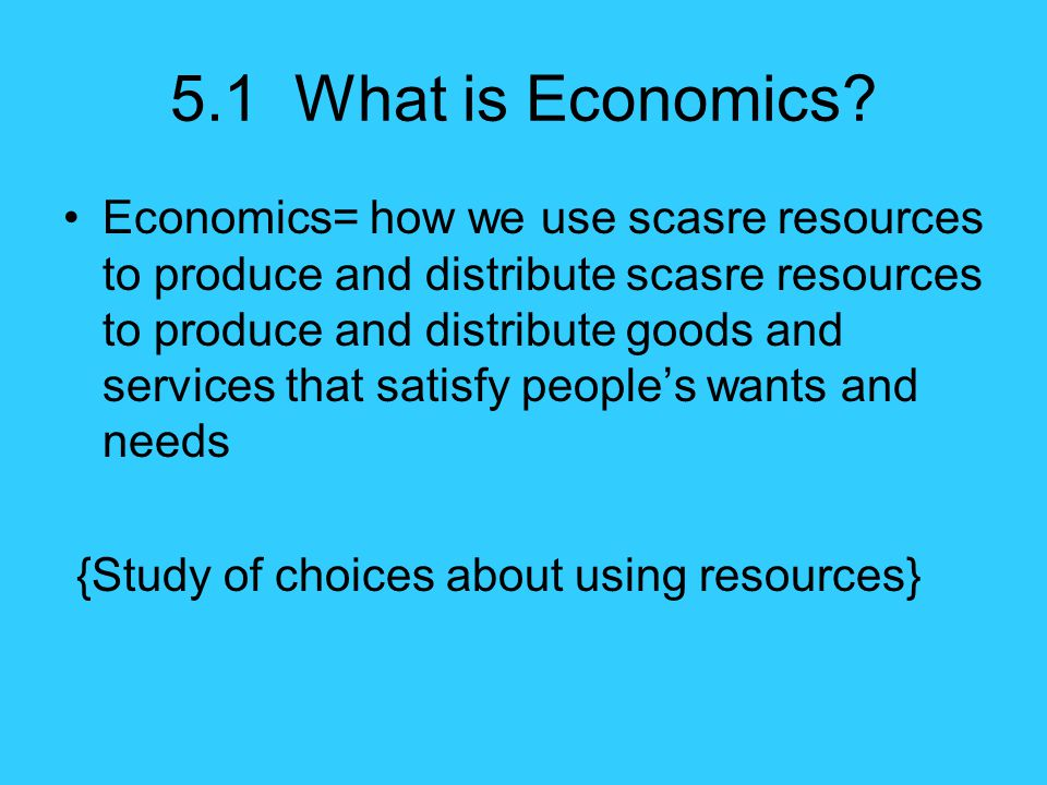 5.1 What is Economics