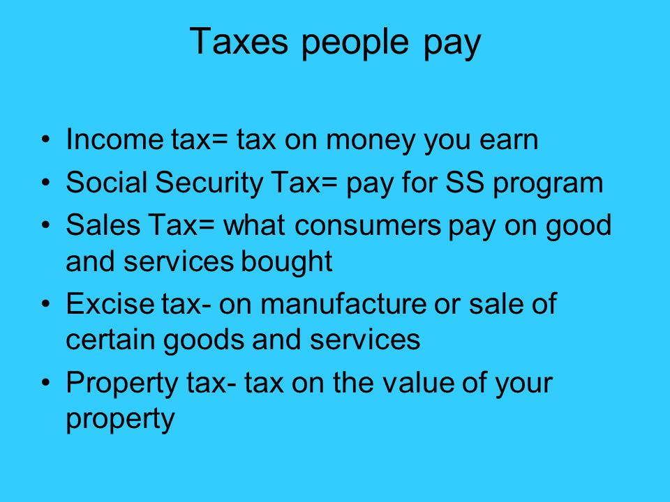 Taxes people pay Income tax= tax on money you earn