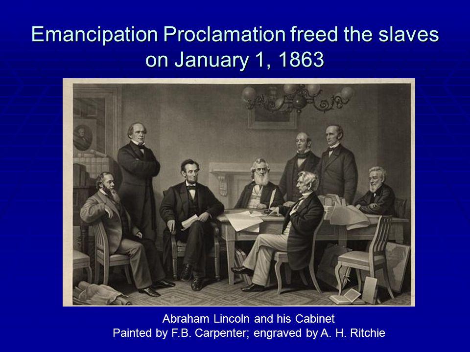 Emancipation Proclamation freed the slaves on January 1, 1863