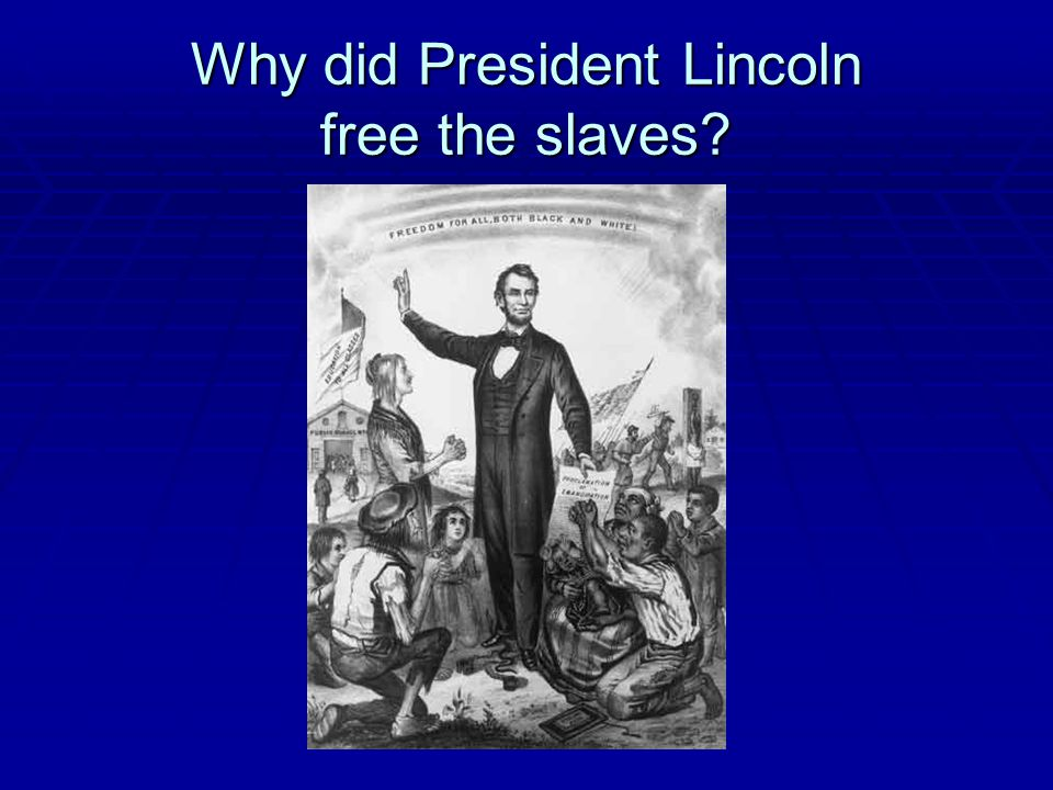 Why did President Lincoln free the slaves