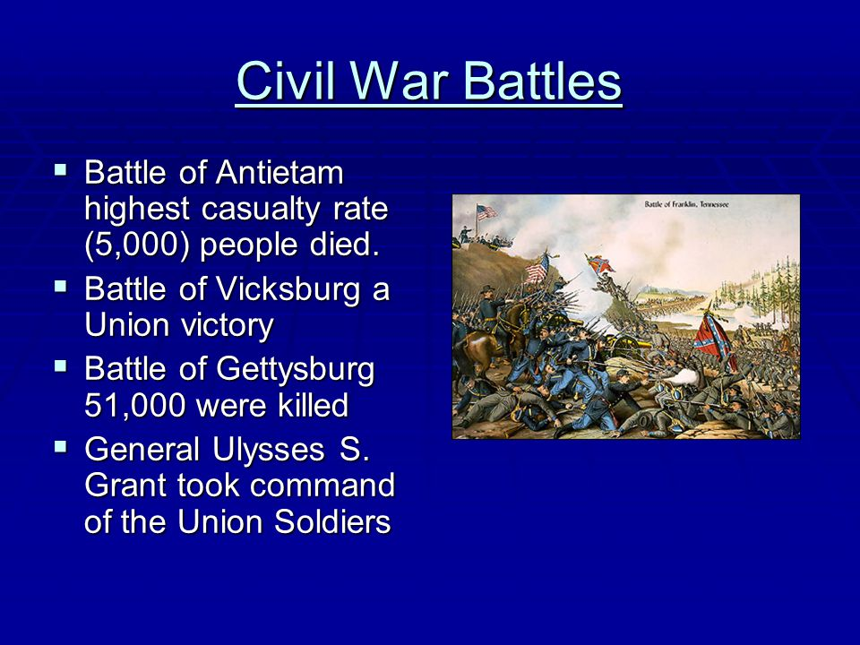Civil War Battles Battle of Antietam highest casualty rate (5,000) people died. Battle of Vicksburg a Union victory.
