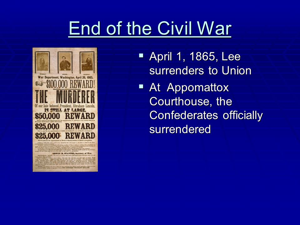 End of the Civil War April 1, 1865, Lee surrenders to Union
