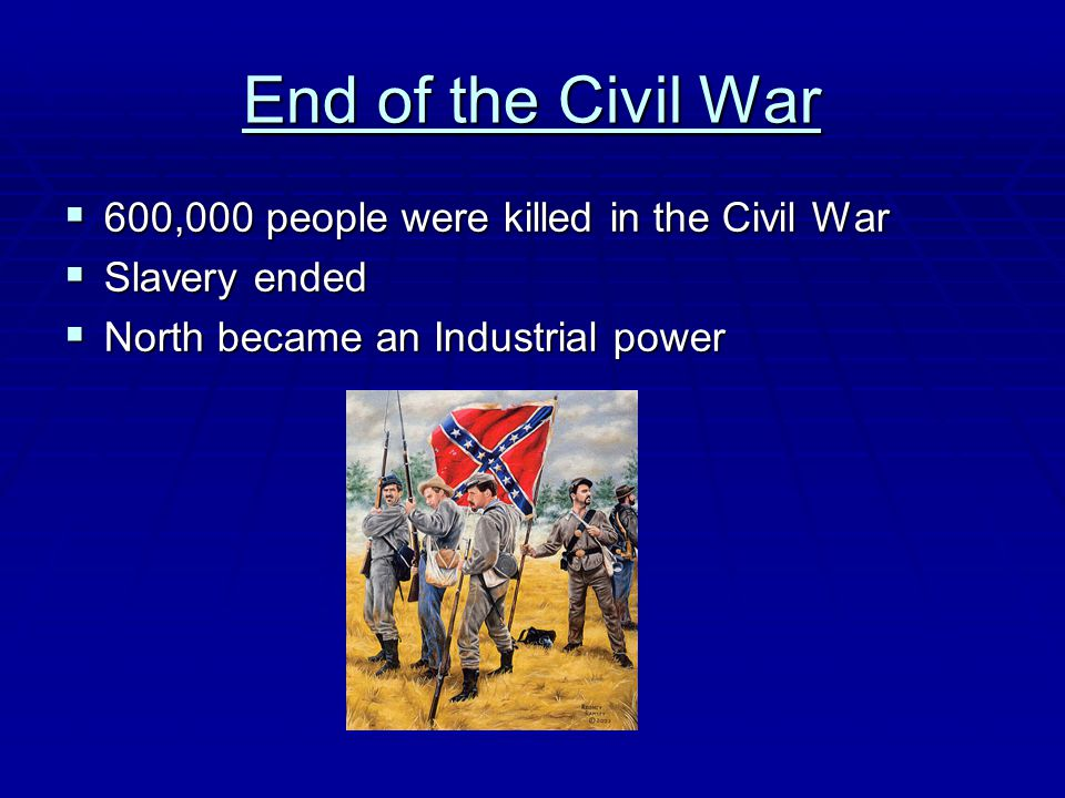 End of the Civil War 600,000 people were killed in the Civil War